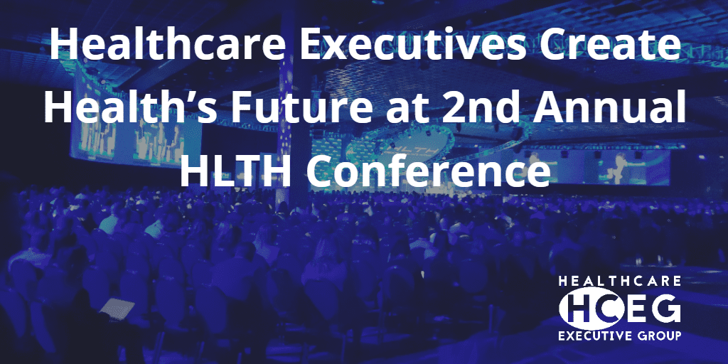 HCEG. HealthCare Executive Group. Executive Leadership Roundtable. Women of Impact. Parity. 2nd Annual 2019 HLTH Conference. Create Health's Future. Innovation. Digital Health. HIMSS, SXSW, providers, payers, life sciences, investment, and government